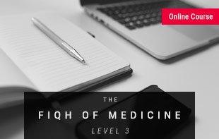 The Fiqh of Medicine – Level 3