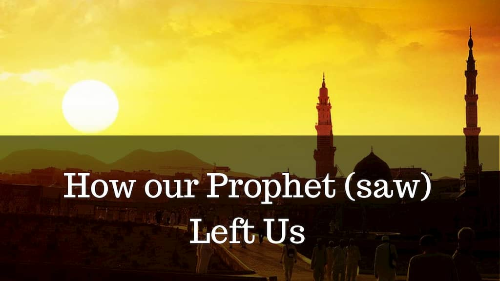 How our Prophet (saw) Left Us
