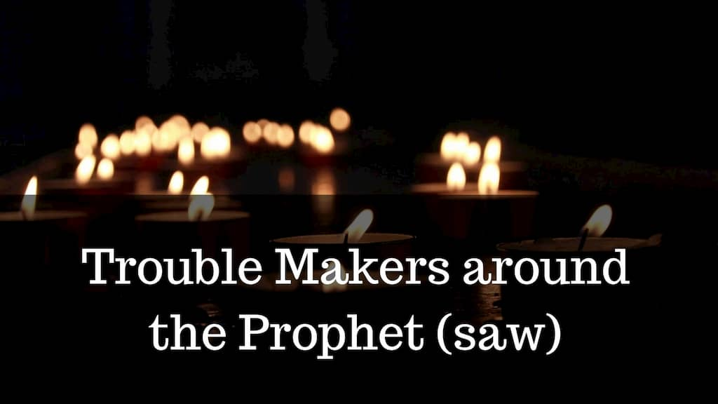 Trouble Makers around the Prophet (saw)